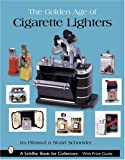 The Golden Age of Cigarette Lighters (Schiffer Book for Collectors)