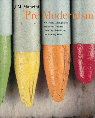 Download Pre-Modernism: Art-World Change and American Culture from the Civil War to the Armory Show pdf epub