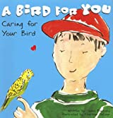 A Bird for You: Caring for Your Bird