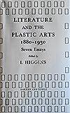 Literature and the Plastic Arts, 1880-1930, Ian Higgins, 0064928705