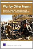 War by Other Means--Building Complete and Balanced Capabilities for Counterinsurgency, David C. Gompert and John Gordon, 0833043099