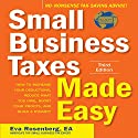 Small Business Taxes Made Easy, Third Edition: How to Increase Your Deductions, Reduce What You Owe, and Build a Dynasty Audiobook by Eva Rosenberg Narrated by Eva Rosenberg