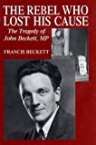 Rebel Who Lost His Cause, Francis Beckett, 1902809041