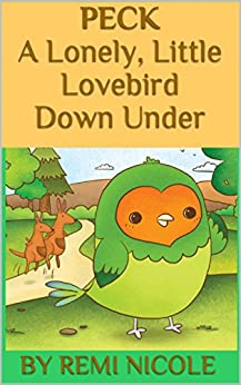 Peck: A Lonely, Little Lovebird Down Under by [Nicole, Remi]