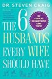 The 6 Husbands Every Wife Should Have, Steven Craig, 1439167982