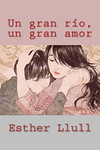 Un gran río, un gran amor (Spanish Edition) by [Llull, Esther