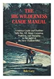 img - for The Big Wilderness Canoe Manual: A veteran guide and outfitter tells you all about camping, paddling, and voyaging in the spirit of the new outdoor ethic book / textbook / text book
