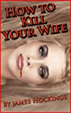 How to Kill Your Wife