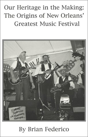 Our Heritage In The Making: The Origins Of New Orleans' Greatest Music Festival (Music Festivals Heritage)