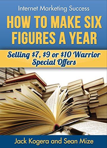 How To Make Six Figures A Year Selling 7  Warrior Special Offers