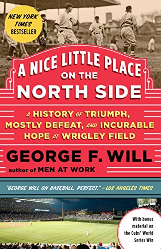A Nice Little Place on the North Side: A History of Triumph, Mostly Defeat, and Incurable Hope at Wrigley - Side North River