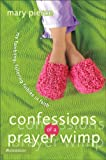 Confessions of a Prayer Wimp, Mary Pierce, 0310249791
