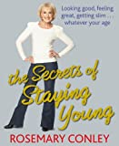 The Secrets of Staying Young, Rosemary Conley, 1846057310