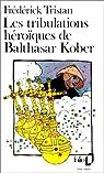 Les tribulations héroïques de Balthasar Kober par Tristan