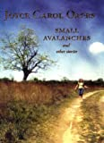 Small Avalanches and Other Stories, Joyce Carol Oates, 006001217X