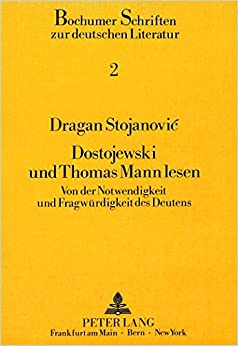 Book Dostojewski Und Thomas Mann Lesen: Von Der Notwendigkeit Und Fragwuerdigkeit Des Deutens (Bochumer Schriften Zur Deutschen Literatur)