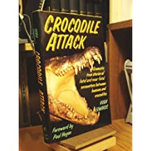 Crocodile Attack/Dramatic True Stories of Fatal and Near-Fatal Encounters Between Humans and Crocodiles