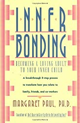 Inner Bonding: Becoming a Loving Adult to Your Inner Child: Becoming a Loving Parent to Your Inner Child