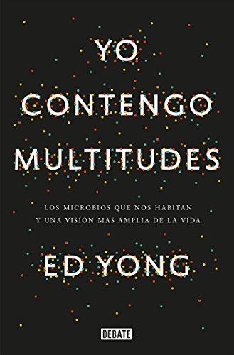 - Yo contengo multitudes: Los microbios que nos habitan y una mayor visión de la v ida / I Contain Multitudes: The Microbes Within Us and a Grander View of Life (Spanish Edition)
