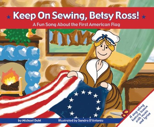 Keep on Sewing, Betsy Ross!: A Fun Song About the First American Flag (Fun Songs)
