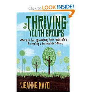 Thriving Youth Groups: Secrets For Growing Your Ministry Jeanne Mayo