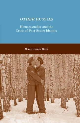 Other Russias: Homosexuality and the Crisis of Post-Soviet Identity