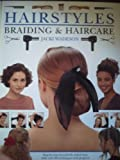 Hairstyles,Braiding and Haircare : Step-by-Step Beautifully Styled Hair,With over 50 Techniques and Projects to Create at Home