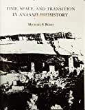 Time, Space and Transition in Anasazi Prehistory, Michael S. Berry, 0874802121