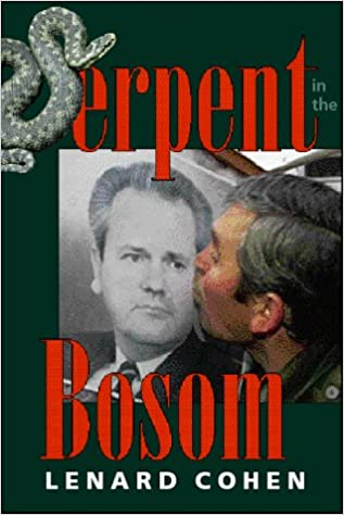 Serpent In The Bosom: The Rise And Fall Of Slobodan Milosevic: Lenard J Cohen: 9780813329024: Amazon.com: Books