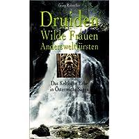 Druiden, Wilde Frauen, Andersweltfürsten: Das Keltische Erbe in Österreichs Sagen