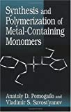 Synthesis and Polymerization of Metal-Containing Monomers, Anatoly D. Pomogailo and Vladimir S. Savostyanov, 0849328632
