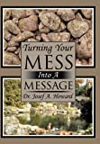 Turning Your Mess into A Message, Josef A. Howard, 1452078890