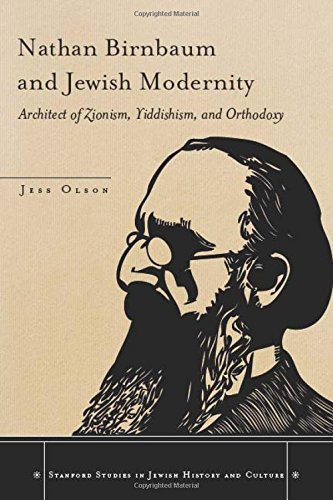 Nathan Birnbaum and Jewish Modernity: Architect of Zionism, Yiddishism, and Orthodoxy (Stanford Studies in Jewish Histor
