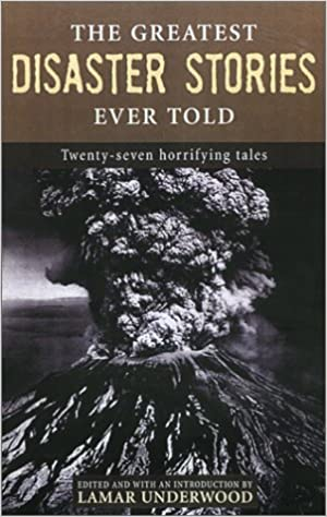 The Greatest Disaster Stories Ever Told: Seventeen Harrowing