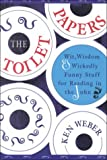 The Toilet Papers: Wit, Wisdom and Wickedly Funny Stuff for Reading in the John