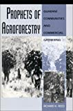 Prophets of Agroforestry : Guaraní Communities and Commercial Gathering, Reed, Richard K., 0292770677