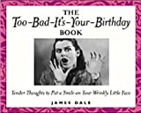 The Too-Bad-It's-Your-Birthday Book, James Dale, 0740710877