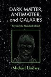 img - for Dark Matter, Antimatter, and Galaxies: Beyond the Standard Model book / textbook / text book