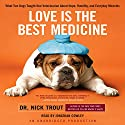 Love Is the Best Medicine: What Two Dogs Taught One Veterinarian about Hope, Humility, and Everyday Miracles Audiobook by Nicholas Trout Narrated by Jonathan Cowley