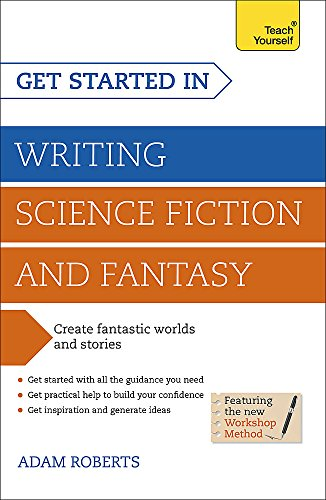Get Started in: Writing Science Fiction and Fantasy (Teach Yourself)