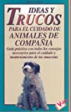 Ideas y Trucos para el Cuidado de Animales de Compania, Henry Clark, 8479272570