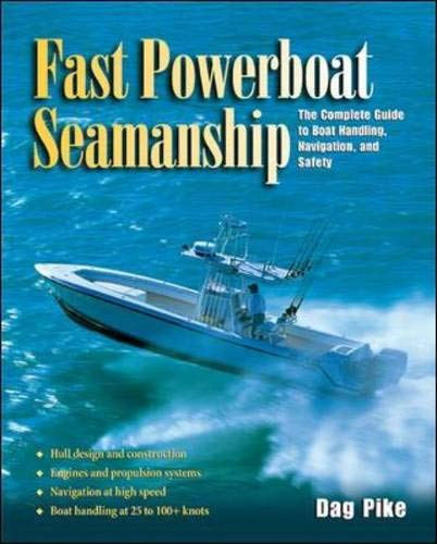 Fast Powerboat Seamanship : The Complete Guide to Boat Handling, Navigation, and Safety by International Marine/Ragged Mountain Press