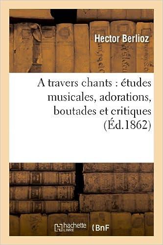 En ligne A travers chants : études musicales, adorations, boutades et critiques pdf
