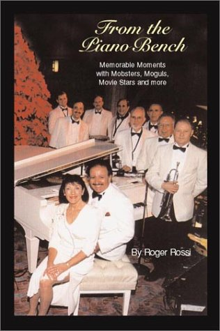 From the Piano Bench: Memorable Moments With Mobsters, Moguls, Movie Stars, and More - Roger Rossi
