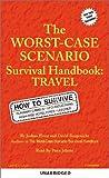 The Worst Case Scenario Handbook : Travel (Worst-Case Scenario Survival Handbooks (Audio))