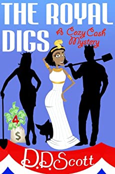 The Royal Digs (The Cozy Cash Mysteries Book 5) by [Scott, D. D.]