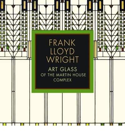 [(Frank Lloyd Wright: Art Glass of the Marting House Complex )] [Author: Eric Jackson - Forsberg] [Dec-2009] PDF