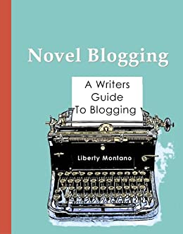 Novel Blogging: A Writers Guide to Blogging by [Montano, Liberty]