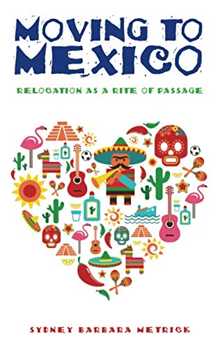 Moving to Mexico: Relocation as a Rite of Passage (Best Places To Retire In Mexico)