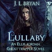 Lullaby: Ellie Jordan, Ghost Trapper | J. L. Bryan